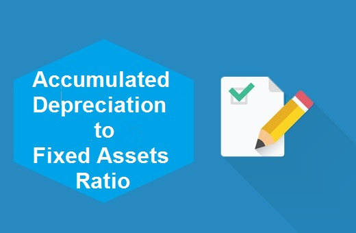 Definition of Accumulated Depreciation to Fixed Assets Ratio