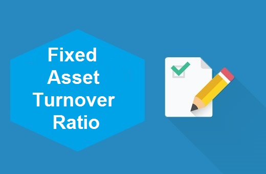 Definition of Fixed Asset Turnover Ratio