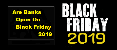 Are Banks Open On Black Friday 2019